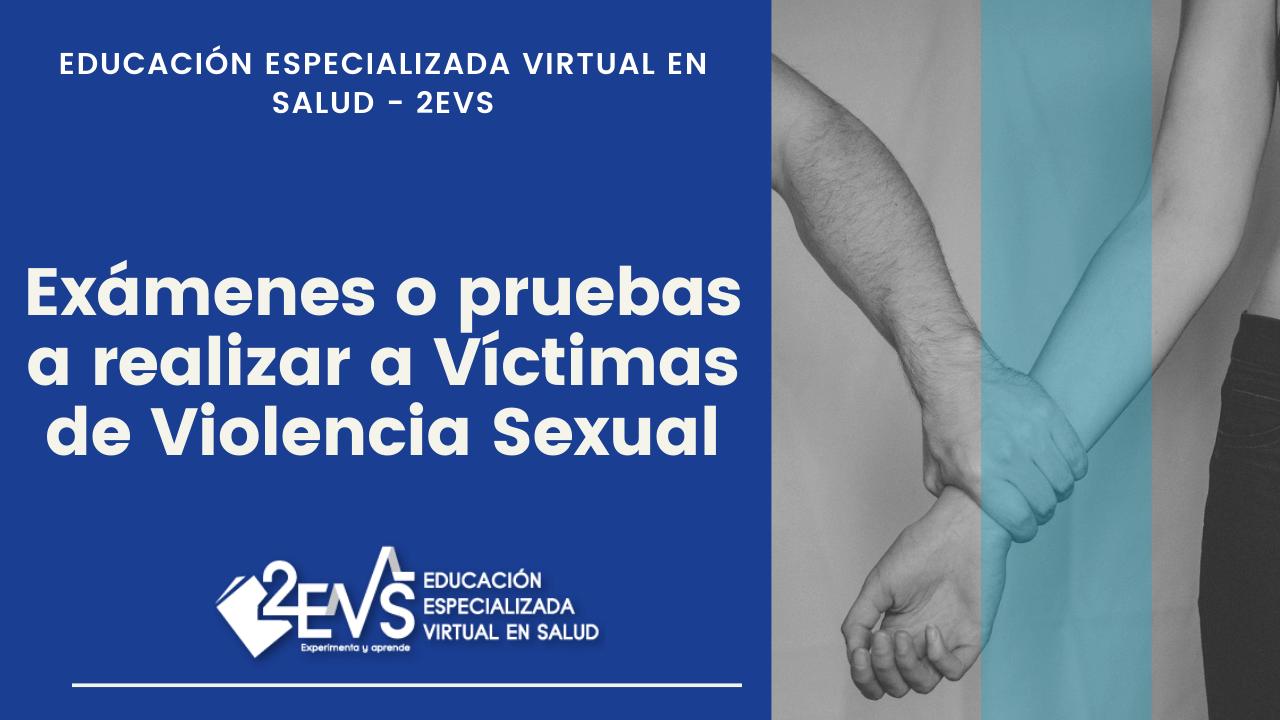 Exámenes que se realizan a la victima de violencia sexual